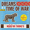Ngugi wa Thiong'o: Dreams in a Time of War